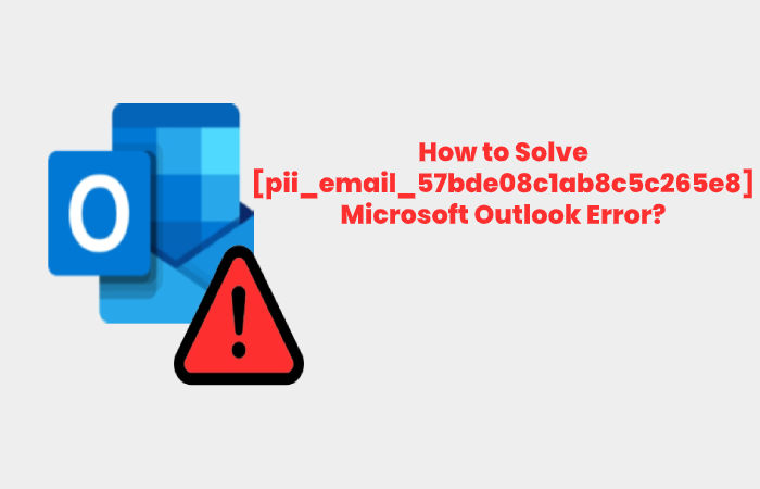 How to Solve [pii_email_57bde08c1ab8c5c265e8] Microsoft Outlook Error - pii_email_57bde08c1ab8c5c265e8
