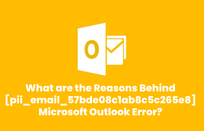 What are the Reasons Behind [pii_email_57bde08c1ab8c5c265e8] Microsoft Outlook Error - pii_email_57bde08c1ab8c5c265e8